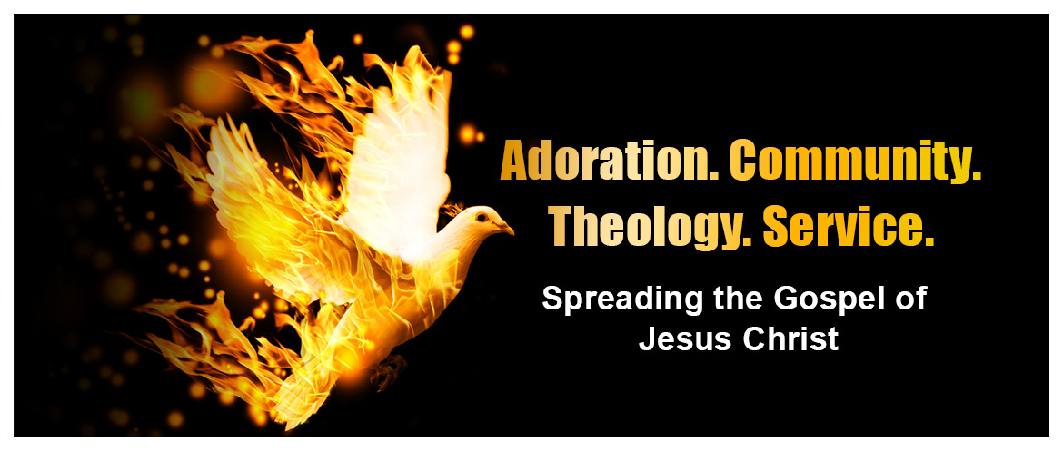 Adoration. Community. Theology. Service. Spreading the Gospel of Jesus Christ.